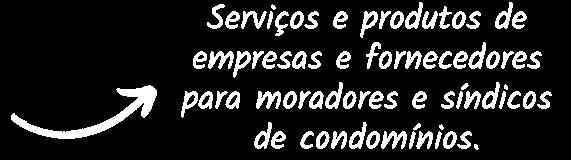 Serviços e produtos de empresas e fornecedores para moradores e síndicos de condomínios.